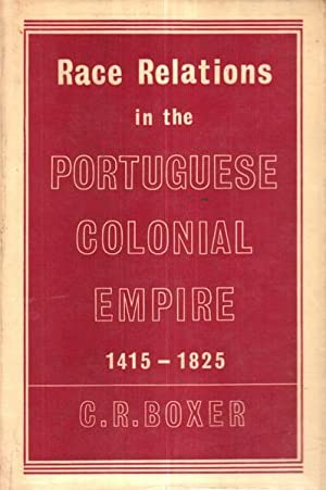 RACE RELATIONS IN THE PORTUGUESE COLONIAL EMPIRE: BOXER (Charles Ralph)
