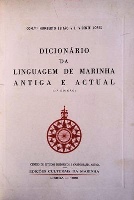 DICIONÁRIO DA LINGUAGEM DE MARINHA ANTIGA E ACTUAL.: LEITÃO. (Comd. Humberto)