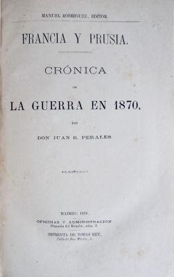 FRANCIA Y PRUSIA. CRÓNICA DE LA GUERRA: PERALES. (Don Juan