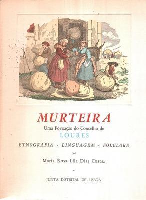 MURTEIRA. Uma Povoação do Concelho de Loures.: DIAS COSTA (Maria