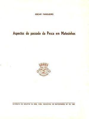 ASPECTOS DO PASSADO DA PESCA EM MATOSINHOS.: FANGUEIRO. (Óscar)