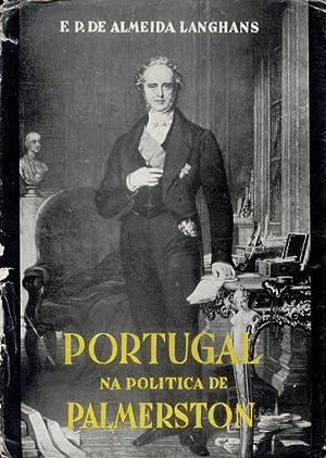 PORTUGAL NA POLÍTICA DE PALMERSTON.: ALMEIDA LANGHANS. (F