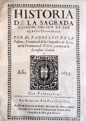 HISTORIA DE LA SAGRADA PASSION, SACADA DE: PALMA. (Luis de