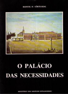 O PALÁCIO DAS NECESSIDADES.: CORTE-REAL. (Manuel Henrique)