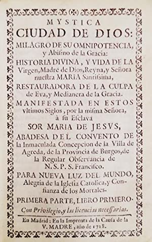 MYSTICA CIUDAD DE DIOS: MILAGRO DE SU OMNIPOTENCIA, Y ABISMO DE LA GRACIA:: AGREDA. (Soror Maria de...