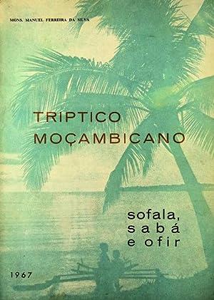 TRIPTICO MOÇAMBICANO. Sofala, Sabá e Ofir.: FERREIRA DA SILVA. (Mons. Manuel)