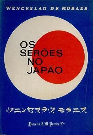 OS SERÕES NO JAPÃO.: MORAES. (Wenceslau de)