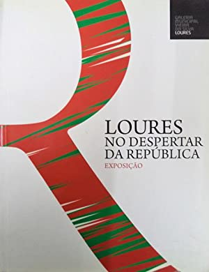LOURES NO DESPERTAR DA REPÚBLICA. [Catálogo da