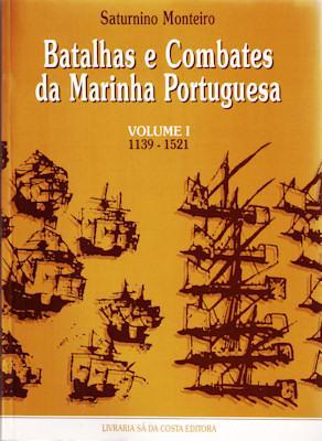 BATALHAS E COMBATES DA MARINHA PORTUGUESA.: SATURNINO MONTEIRO. (Armando