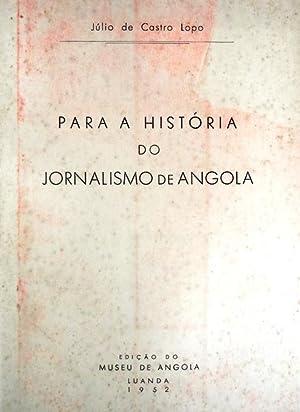 PARA A HISTÓRIA DO JORNALISMO DE ANGOLA.: CASTRO LOPO. (Júlio