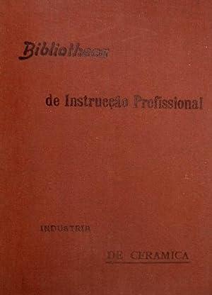 INDUSTRIA DE CERAMICA. BIBLIOTHECA DE INSTRUCÇÃO PROFISSIONAL.: PROSTES. (Pedro)