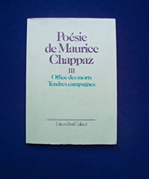 Poésie de Maurice Chappaz - Tome III : Office des morts - Tendres campagnes -