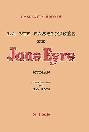 La vie passionnee de Jane Eyre: Charlotte Bronté
