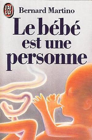 Le bébé est une personne: Bernard Martino (Auteur)