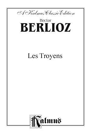Hector Berlioz, LesTroyens (An Opera in 5 Acts/Un Opera en 5 actes) (Partition)