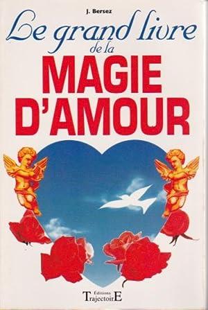 Le grand livre de la magie d'amour,: Bersez Jacques