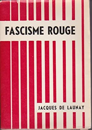 Fascisme rouge. Contribution à la défense de: De Launay Jacques