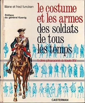 Le costume et les armes des soldats: Funcken Liliane et