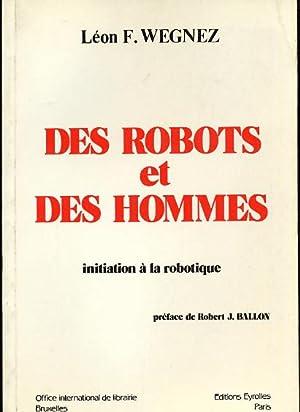 Des robots et des hommes. Initiation à: Wegnez Léon F.