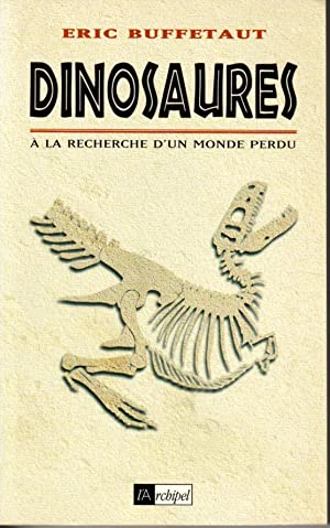 Dinosaures. A la recherche d'un monde perdu: Buffetaut Eric