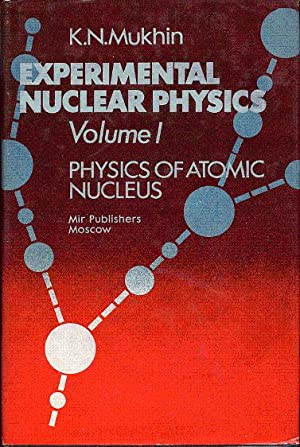Experimental nuclear physics Volume 1 : Physics of atomic nucleus: Mukhin K.N.