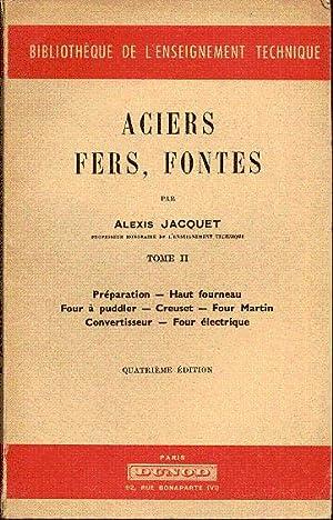 Aciers, fers, fontes. Tome II: Préparation, haut: Jacquet Alexis