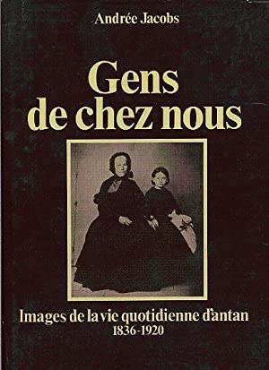 Gens de chez nous. Images de la vie quotidienne d'antan 1836 - 1920: Jacobs Andrée