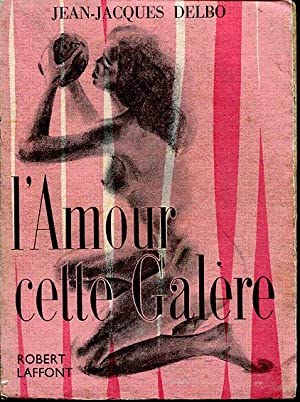 L'amour, cette galère: Delbo Jean-Jacques