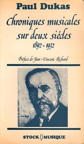 Chroniques musicales sur deux siècles 1892 - 1932: Dukas Paul