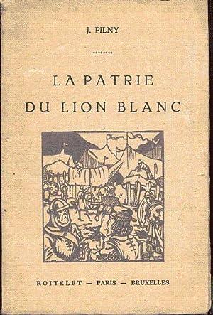 La patrie du lion blanc. Légendes du: Pilny J.