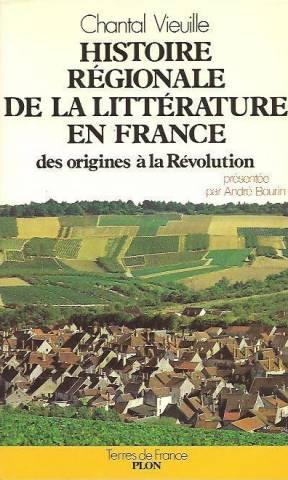 Histoire regionale de la litterature en france: Vieuille Chantal,