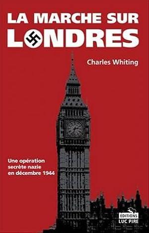 La marche sur Londres : Une opération: Whiting Charles Maquet