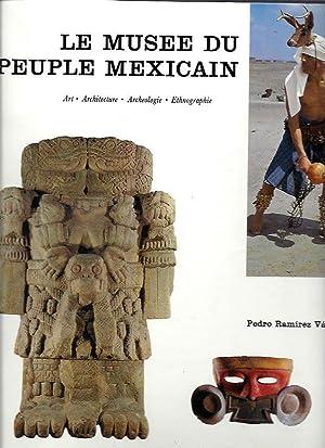 Le musée du peuple Mexicain : art: Pedro Ramirez Vasquez