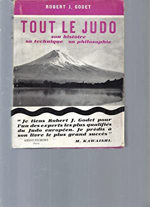 Tout le Judo - Son histoire, sa: Robert J. Godet