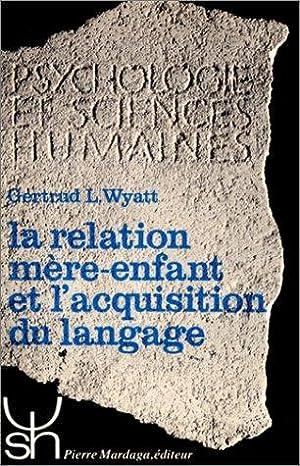La relation mère-enfant et l'acquisition du langage: Gertrud L Wyatt