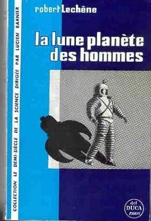 La lune planète des hommes: Robert Lechene