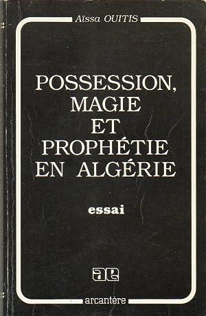 POSSESSION, MAGIE ET PROPHETIE EN ALGERIE.: Aïssa OUITIS