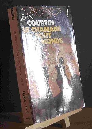 LE CHAMANE DU BOUT DU MONDE: COURTIN Jean