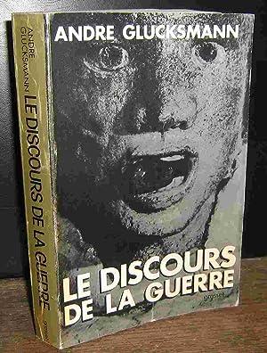 LE DISCOURS DE LA GUERRE: GLUCKSMANN Andre