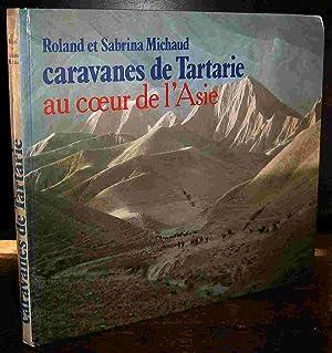 CARAVANES DE TARTARIE AU COEUR DE L': MICHAUD Roland et