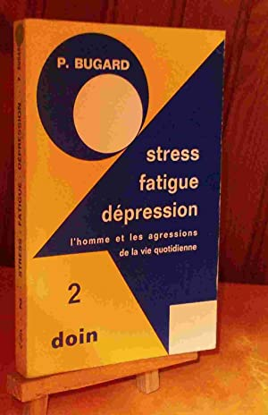 STRESS, FATIGUE, DEPRESSION - CLINIQUE, SOCIOLOGIE, SYMBOLIQUE ET TRAITEMENT: BUGARD Pierre