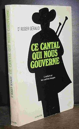 CE CANTAL QUI NOUS GOUVERNE - L'ENFANT: GERAUD Roger