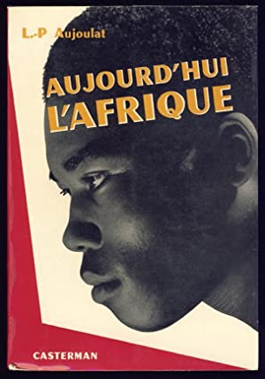 Aujourd'hui l'Afrique: Aujoulat, Louis-Paul
