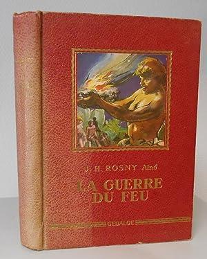 La guerre du feu / J. H.: J.H. Rosny, Aîne