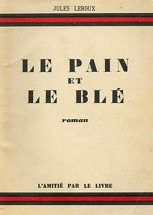 Le pain et le blé / Leroux,: Leroux, Jules