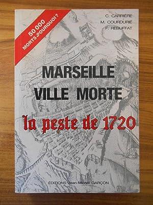 Marseille ville morte la peste de 1720: Coll.
