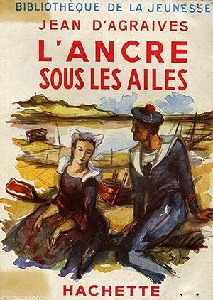 L'ancre sous les ailes / 1949 /: D'Agraives, Jean