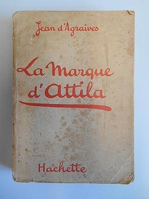 La marque d'Attila / D'Agraives, Jean /: D'Agraives, Jean