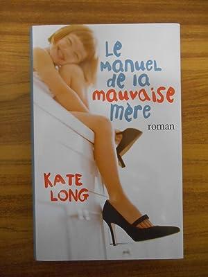 Le manuel de la mauvaise mère /: Long, Kate