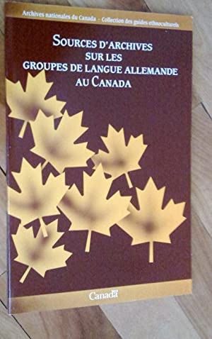 Sources d'archives sur les groupes de langue allemande au Canada - Archival Sources for the Study...